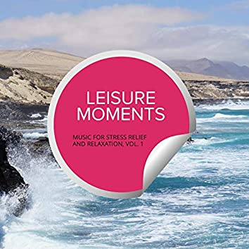 Leisure Moments - Music For Stress Relief And Relaxation, Vol. 1