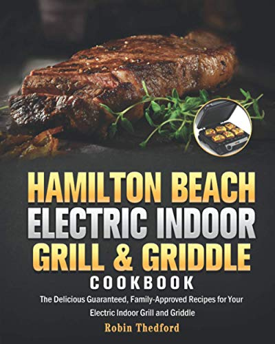 Hamilton Beach Electric Indoor Grill and Griddle Cookbook: The Delicious Guaranteed, Family-Approved Recipes for Your...