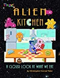 Alien Kitchen: A Closer Look At What We Eat (Kids Science Book 1) (English Edition)