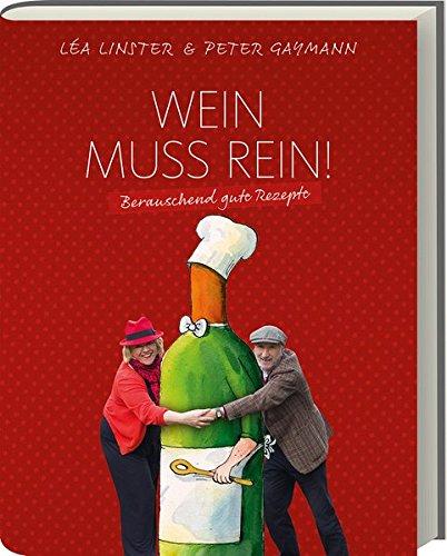 Léa Linster: Wein muss rein! - Berauschende Rezepte - Kochbuch mit Rezepten rund um den Wein - Weinkochbuch