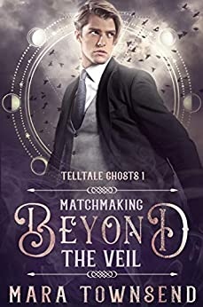 Matchmaking Beyond the Veil (Telltale Ghosts Book 1) by [Mara Townsend]
