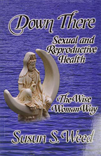 Down There: Sexual and Reproductive Health (5) (Wise Woman Herbal)