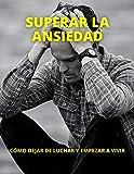 SUPERAR LA ANSIEDAD: CÓMO DEJAR DE LUCHAR Y EMPEZAR A VIVIR