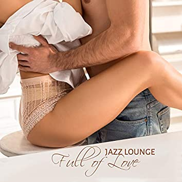 Jazz Lounge Full of Love: 15 Romantic Instrumental Jazz Melodies Perfect for Lovers, Romantic and Relaxing Moments