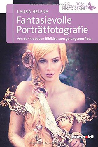 Fantasievolle Porträtfotografie: Von der kreativen Bildidee zum gelungenen Foto (humboldt - Freizeit & Hobby)