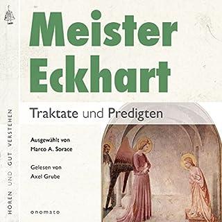 Meister Eckhart: Traktate und Predigten                   Autor:                                                                                                                                 Meister Eckhart                               Sprecher:                                                                                                                                 Axel Grube                      Spieldauer: 1 Std. und 7 Min.     8 Bewertungen     Gesamt 4,4