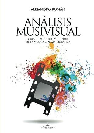 Análisis Musivisual: Guía de Audición y Estudio de la Música Cinematográfica (Spanish Edition)
