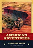 Troubled Times: The Great Depression (American Adventures)