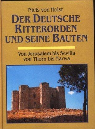 Der Deutsche Ritterorden und seine Bauten. Von Jerusalem bis Sevilla - Von Thorn bis Narwa by Niels von, Holst (1997-09-05)