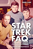 Star Trek FAQ: Everything left to Know About the First Voyages of the Starship Enterprise (Unofficial and Unauthorized) (FAQ (Applause)) by Mark Clark(2012-06-01)