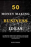 50 MONEY MAKING BUSINESS IDEAS: 50 Proven Jobs That People Can Start Online In 1 Day or Less With No Prior Experience! (Online Marketing for Beginner) (English Edition)