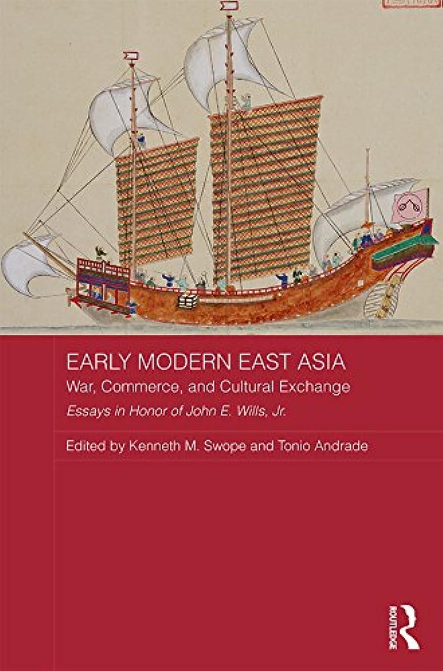 ポスト印象派侵入する破壊的Early Modern East Asia: War, Commerce, and Cultural Exchange (Asian States and Empires Book 16) (English Edition)