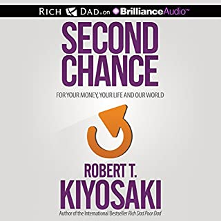 Second Chance     for Your Money, Your Life and Our World              By:                                                                                                                                 Robert T. Kiyosaki                               Narrated by:                                                                                                                                 Tim Wheeler                      Length: 9 hrs and 15 mins     113 ratings     Overall 4.6