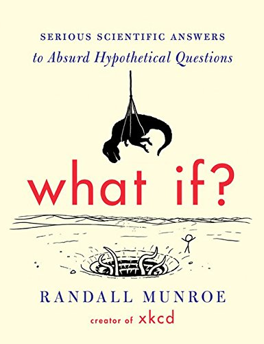 Compare Textbook Prices for What If?: Serious Scientific Answers to Absurd Hypothetical Questions First Edition Edition ISBN 4708364246039 by Munroe, Randall