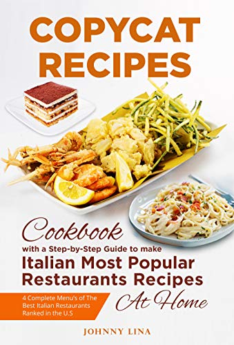 Copycat Recipes: A COMPLETE Step-by-Step Cookbook Guide to make Italian Most Popular Restaurants Recipes at Home ( Olive Garden, Maggiano's Little Italy, ... Grill, Romano's Grill ) (English Edition)
