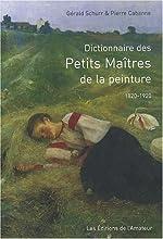 Dictionnaire des Petits Maîtres de la peinture : 1820-1920 de Gérald Schurr