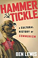 Hammer and Tickle: The Story of Communism, A Political System Almost Laughted Out of Existence