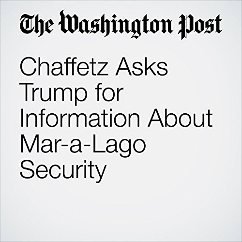 Chaffetz Asks Trump for Information About Mar-a-Lago Security copertina