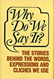 [1555210104] [9781555210106] Why Do We Say? The Stories Behind the Words, Expressions and Cliches We Use Reissue Edition-Hardcover