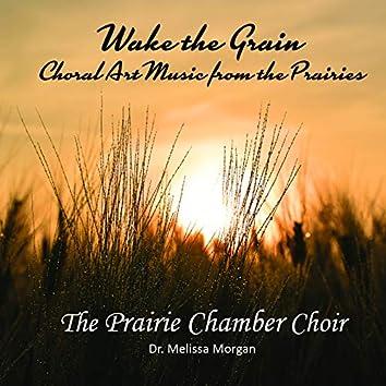 Wake the Grain: Choral Art Music from the Prairies