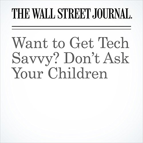 Want to Get Tech Savvy? Don't Ask Your Children copertina
