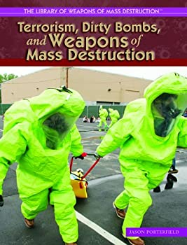 Terrorism, Dirty Bombs, and Weapons of Mass Destruction (The Library of Weapons of Mass Destruction) 1404202919 Book Cover