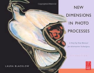 New Dimensions in Photo Processes, Fourth Edition: A Step by Step Manual for Alternative Techniques