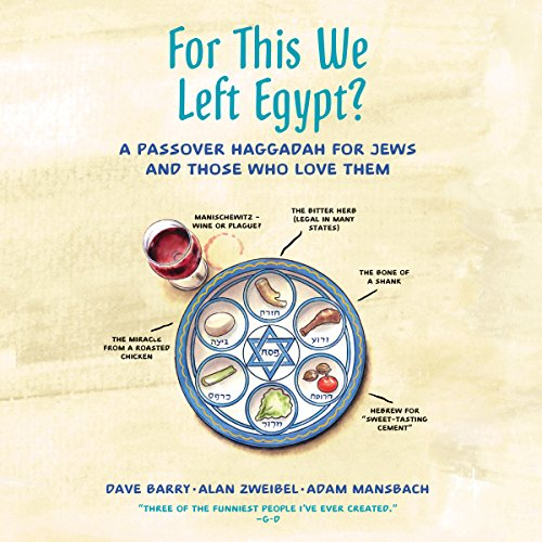 For This We Left Egypt?     A Passover Haggadah for Jews and Those Who Love Them              By:                                                                                                                                 Dave Barry,                                                                                        Alan Zweibel,                                                                                        Adam Mansbach                               Narrated by:                                                                                                                                 Adam Mansbach,                                                                                        Alan Zweibel,                                                                                        Dave Barry                      Length: 1 hr and 21 mins     13 ratings     Overall 4.3