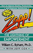 Zapp! the Lightning of Empowerment: How to Improve Quality, Productivity, and Employee Satisfaction [ZAPP HUMAN LIGHT EMPOWER REV R]