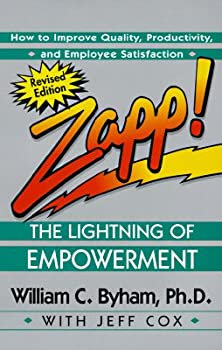 Zapp! the Lightning of Empowerment  How to Improve Quality Productivity and Employee Satisfaction [ZAPP HUMAN LIGHT EMPOWER REV R]
