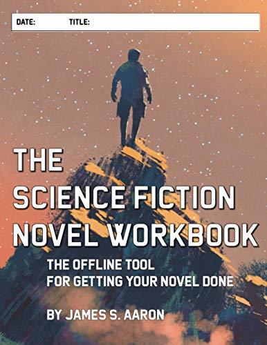 Compare Textbook Prices for The Science Fiction Novel Workbook: The Offline Tool For Getting Your Novel Done  ISBN 9798593286291 by Aaron, James S.
