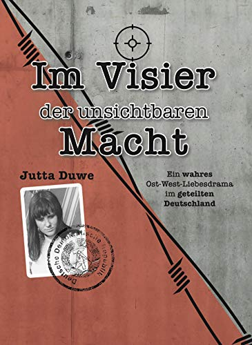 Im Visier der unsichtbaren Macht: Ein wahres Ost-West-Liebesdrama im geteilten Deutschland