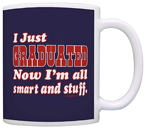 Graduation Coffee Mug -Graduated Now I'm All Smart and Stuff