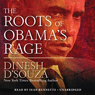 The Roots of Obama's Rage                   By:                                                                                                                                 Dinesh D'Souza                               Narrated by:                                                                                                                                 Sean Runnette                      Length: 7 hrs and 58 mins     477 ratings     Overall 4.5