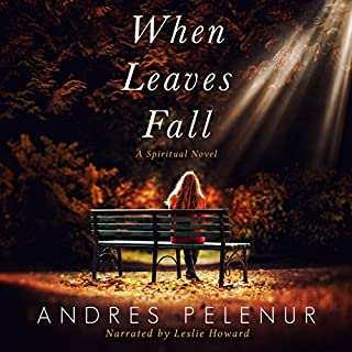 When Leaves Fall: A Spiritual Novel                   By:                                                                                                                                 Andres Pelenur                               Narrated by:                                                                                                                                 Leslie Howard                      Length: 5 hrs and 26 mins     4 ratings     Overall 4.5