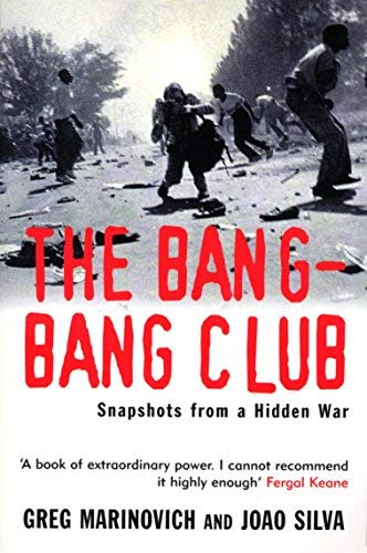 The Bang-Bang Club: Snapshots from a Hidden War by Marinovich, Greg, Silva, Joao (2001) Paperback