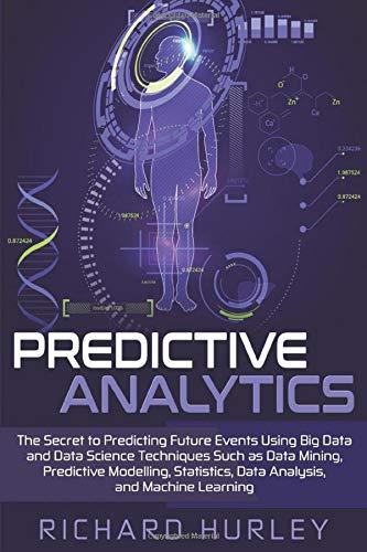 [画像:Predictive Analytics: The Secret to Predicting Future Events Using Big Data and Data Science Techniques Such as Data Mining, Predictive Modelling, Statistics, Data Analysis, and Machine Learning]