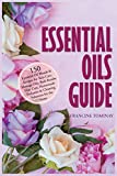 Essential Oils Guide: 150 Essential Oil Blends and Recipes for Skin Care, Massage Oils, Bath Bombs, Hair Care, Homemade Perfumes and Cleaning ... the Home: 2 (Aromatherapy for Beginners 2019)
