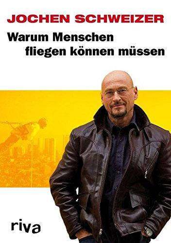 Schweizer Jochen, Warum Menschen fliegen können müssen.