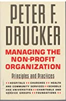 Managing the Nonprofit Organization: Practices and Principles