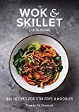 The Wok and Skillet Cookbook: 300 Recipes for Stir-Frys and Noodles