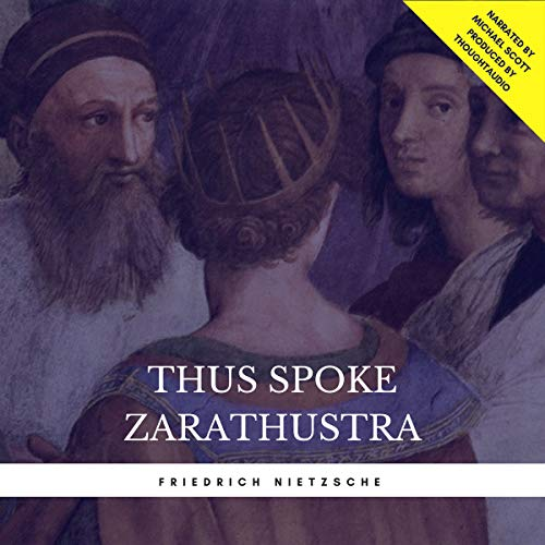 Thus Spoke Zarathustra                   Written by:                                                                                                                                 Friedrich Nietzsche                               Narrated by:                                                                                                                                 Michael Scott                      Length: 10 hrs and 40 mins     Not rated yet     Overall 0.0