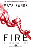 A fleur de peau, Tome 3 - Fire by Maya Banks (2014-06-20) - Milady (2014-06-20) - 20/06/2014