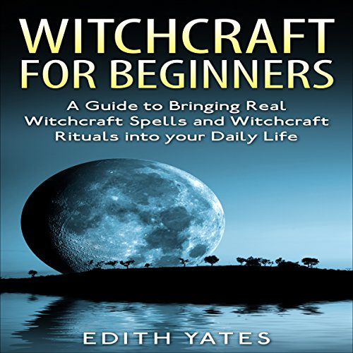 Witchcraft for Beginners:     A Guide to Bringing Real Witchcraft Spells and Witchcraft Rituals into Your Daily Life              By:                                                                                                                                 Edith Yates                               Narrated by:                                                                                                                                 Pippa Rathborne                      Length: 53 mins     28 ratings     Overall 4.3