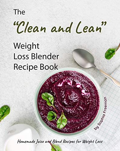 The Clean and Lean Weight Loss Blender Recipe Book Homemade Juice and Blend Recipes for Weight product image