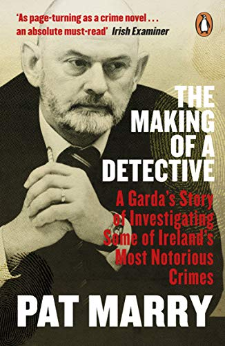The Making of a Detective: A Garda's Story of Investigating Some of Ireland's Most Notorious Crimes