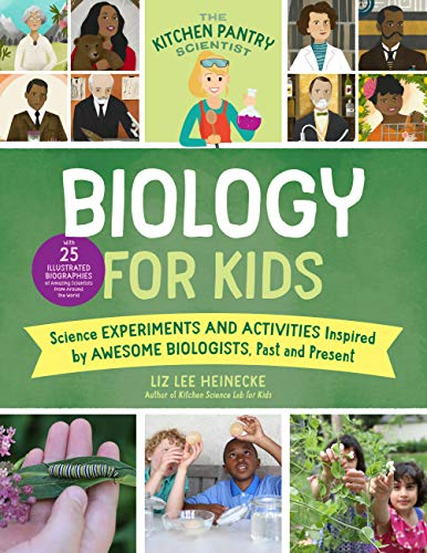 The Kitchen Pantry Scientist Biology for Kids: Science Experiments and Activities Inspired by Awesome Biologists, Past and Present: Includes 25 ... of Amazing Scientists from Around the World