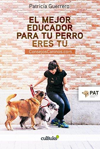 El mejor educador para tu perro eres tú: consejoscaninos.com