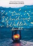 Der Wind und Wellen lenkt: Roman von Amanda Dykes