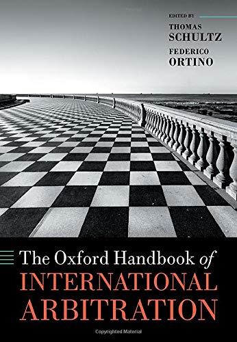 The Oxford Handbook of International Arbitration (Oxford Handbooks)
